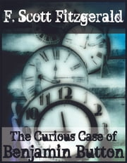 The Curious Case of Benjamin Button - And Other Tales of the Jazz Age ebook by F. Scott Fitzgerald
