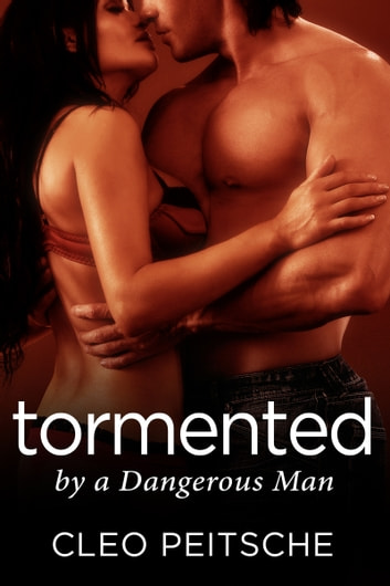 Tormented by a Dangerous Man ebook by Cleo Peitsche