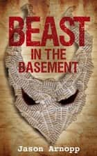 Beast In The Basement (a novella) ebook by Jason Arnopp