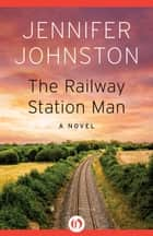 The Railway Station Man ebook by Jennifer Johnston
