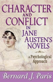 Character and Conflict in Jane Austen's Novels: A Psychological Approach ebook by Paris, Bernard J.