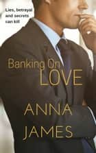 Banking On Love ebook by Anna James