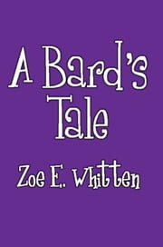 A Bard's Tale ebook by Zoe E. Whitten