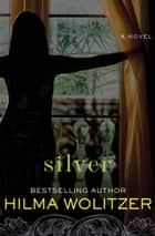 Silver - A Novel ebook by Hilma Wolitzer