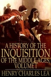 A History of the Inquisition of the Middle Ages, Volume I ebook by Henry Charles Lea