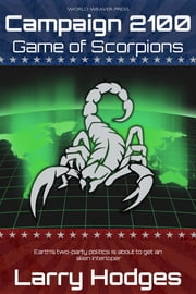 Campaign 2100: Game of Scorpions ebook by Larry Hodges