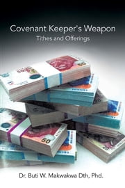 Covenant Keeper's Weapon - Tithes and Offerings ebook by Apostle Dr. B. W. Makwakwa