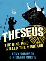 Theseus - The King Who Killed the Minotaur ebook by Sir Tony Robinson, Richard Curtis
