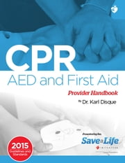CPR, AED & First Aid Provider Handbook ebook by Dr. Karl Disque