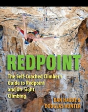 Redpoint: The Self-Coached Climber's Guide to Redpoint and On-Site Climbing ebook by Dan Hague, Douglas Hunter