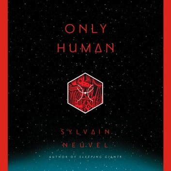 Only Human audiobook by Sylvain Neuvel