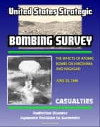The United States Strategic Bombing Survey: The Effects of Atomic Bombs on Hiroshima and Nagasaki, June 30, 1946 - Casualties, Radiation Disease, Japanese Decision to Surrender ebook by Progressive Management