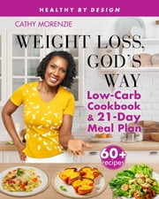 Weight Loss, God's Way - Low-Carb Cookbook and 21-Day Meal Plan ebook by Cathy Morenzie