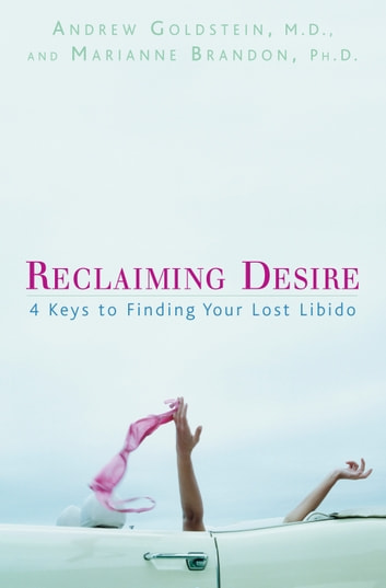 Reclaiming Desire - 4 Keys to Finding Your Lost Libido ebook by Andrew Goldstein,Marianne Brandon
