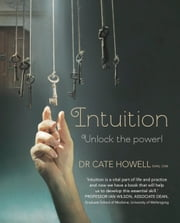 Intuition - Unlock the Power! ebook by Howell, Dr Cate