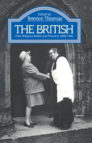 The British - Their Religious Beliefs and Practices 1800-1986 ebook by Terence Thomas