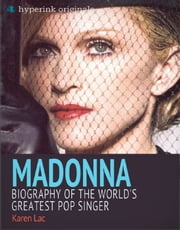 Madonna: Biography of the World's Greatest Pop Singer ebook by Karen  Lac