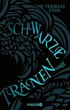 Schwarze Tränen - Roman ebook by Thomas Finn