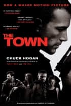 The Town - A Novel e-bog by Chuck Hogan