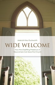 Wide Welcome - How the Unsettling Presence of Newcomers Can Save the Church ebook by Jessica Krey Duckworth