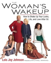 The Woman's Wakeup - How to Shake Up Your Looks, Life, and Love After 50 ebook by Lois Joy Johnson