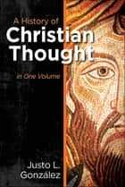 A History of Christian Thought - In One Volume ebook by Justo L. González