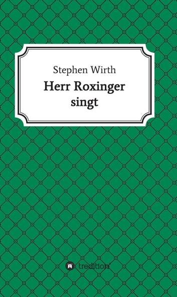 Herr Roxinger singt ebook by Dr. Stephen Wirth