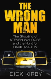 Wrong Man - The Shooting of Stephen Waldorf and the Hunt for David Martin ebook by Dick Kirby