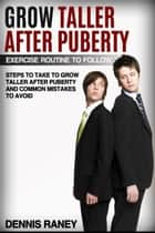 Grow Taller After Puberty Exercise Routine To Follow ebook by Dennis Raney