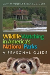 Wildlife Watching in America's National Parks - A Seasonal Guide ebook by Gary W. Vequist,Daniel S. Licht