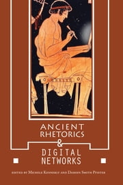 Ancient Rhetorics and Digital Networks ebook by Michele Kennerly, Damien Smith Pfister, Michele Kennerly,...