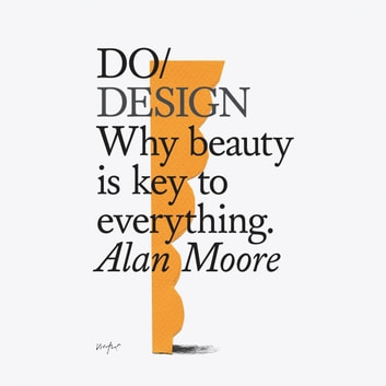 Do Design - Why beauty is key to everything audiobook by Alan Moore