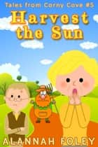 Harvest the Sun ebook by Alannah Foley