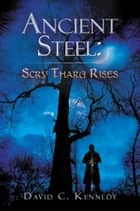Ancient Steel: Scry Tharg Rises ebook by David C. Kennedy