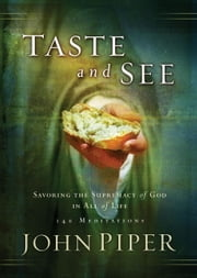 Taste and See - Savoring the Supremacy of God in All of Life ebook by John Piper