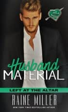 Husband Material - Left at the Altar ebook by Raine Miller