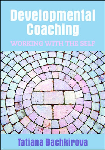 Developmental Coaching: Working With The Self ebook by Tatiana Bachkirova