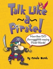 Talk Like a Pirate! ebook by Carole Marsh