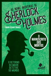 As novas aventuras de Sherlock Holmes - O Manuscrito dos Mortos ebook by David Stuart Davies