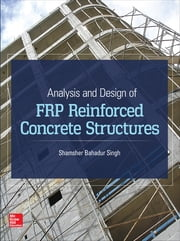 Analysis and Design of FRP Reinforced Concrete Structures ebook by Shamsher Bahadur Singh