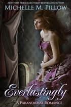 Everlastingly ebook by Michelle M. Pillow