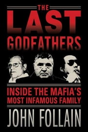 The Last Godfathers - Inside the Mafia's Most Infamous Family ebook by John Follain