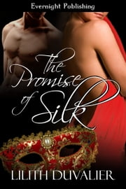 The Promise of Silk ebook by Lilith Duvalier