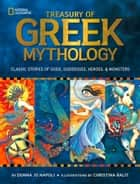 Treasury of Greek Mythology: Classic Stories of Gods, Goddesses, Heroes & Monsters (Stories & Poems) ebook by Donna Jo Napoli, Christina Balit, National Geographic Kids