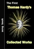 The First Thomas Hardy's Collected Works ebook by Thomas Hardy