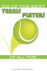 100 of the Best Tennis Players of All Time ebook by alex trostanetskiy
