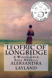 Leofric of Longridge - The Windflower Saga, #22 ebook by Aleksandra Layland
