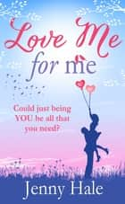 Love Me for Me ebook by Jenny Hale