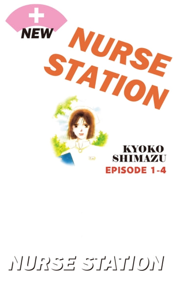 NEW NURSE STATION - Episode 1-4 ebook by Kyoko Shimazu