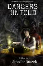 Dangers Untold ebook by Jennifer Brozek, Erik Scott de Bie, Jason V Brock,...